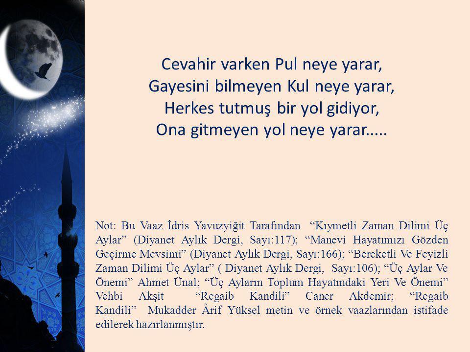 Cevahir varken Pul neye yarar, Gayesini bilmeyen Kul neye yarar, Herkes tutmuş bir yol gidiyor, Ona gitmeyen yol neye yarar.....