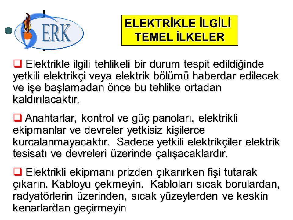 3  Elektrikle ilgili tehlikeli bir durum tespit edildiğinde yetkili elektrikçi veya elektrik bölümü haberdar edilecek ve işe başlamadan önce bu tehli