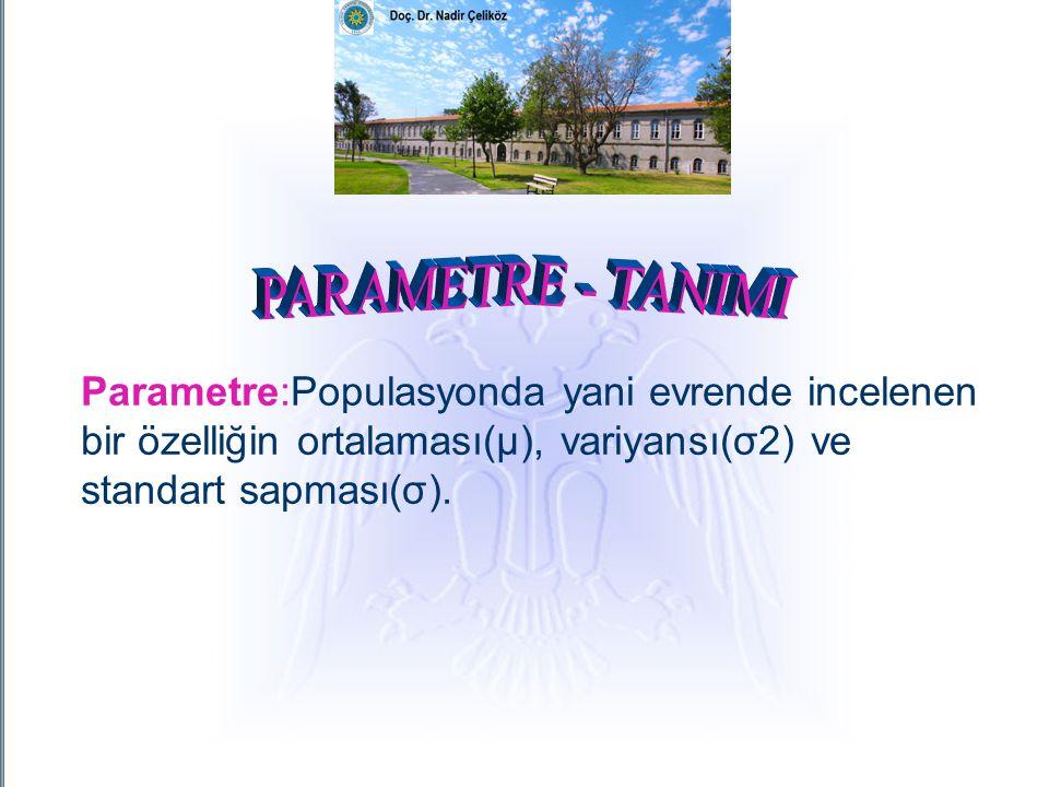 Parametre:Populasyonda yani evrende incelenen bir özelliğin ortalaması(μ), variyansı(σ2) ve standart sapması(σ).