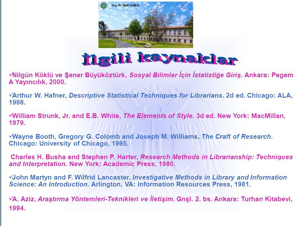 Nilgün Köklü ve Şener Büyüköztürk, Sosyal Bilimler İçin İstatistiğe Giriş. Ankara: Pegem A Yayıncılık, 2000. Arthur W. Hafner, Descriptive Statistical