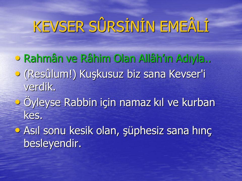 KEVSER SÛRESİ Bismillâhi'r-Rahmâni'r-Rahîm Bismillâhi'r-Rahmâni'r-Rahîm İnnâ a'taynâke'l-kevser.