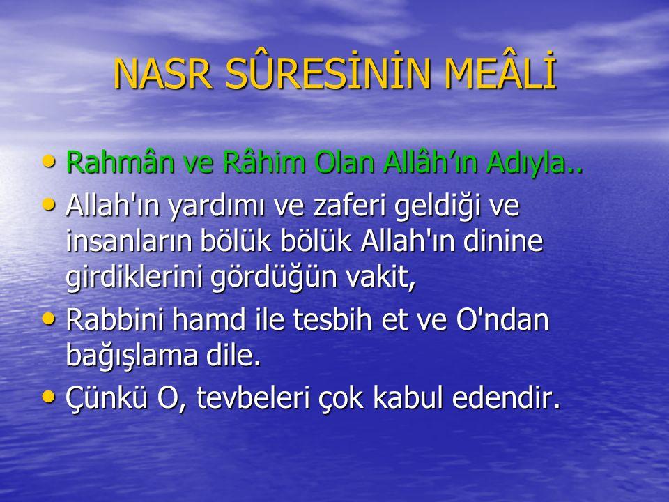NASR SÛRESİ Bismillâhi'r-Rahmâni'r-Rahîm Bismillâhi'r-Rahmâni'r-Rahîm İzâ câe nasrullâhi ve'l-fethu.