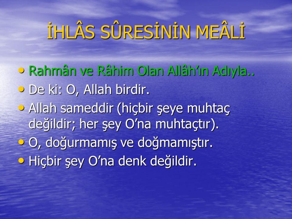İHLÂS SÛRESİ Bismillâhi'r-Rahmâni'r-Rahîm Bismillâhi'r-Rahmâni'r-Rahîm Kul hüve'llâhü ahad.