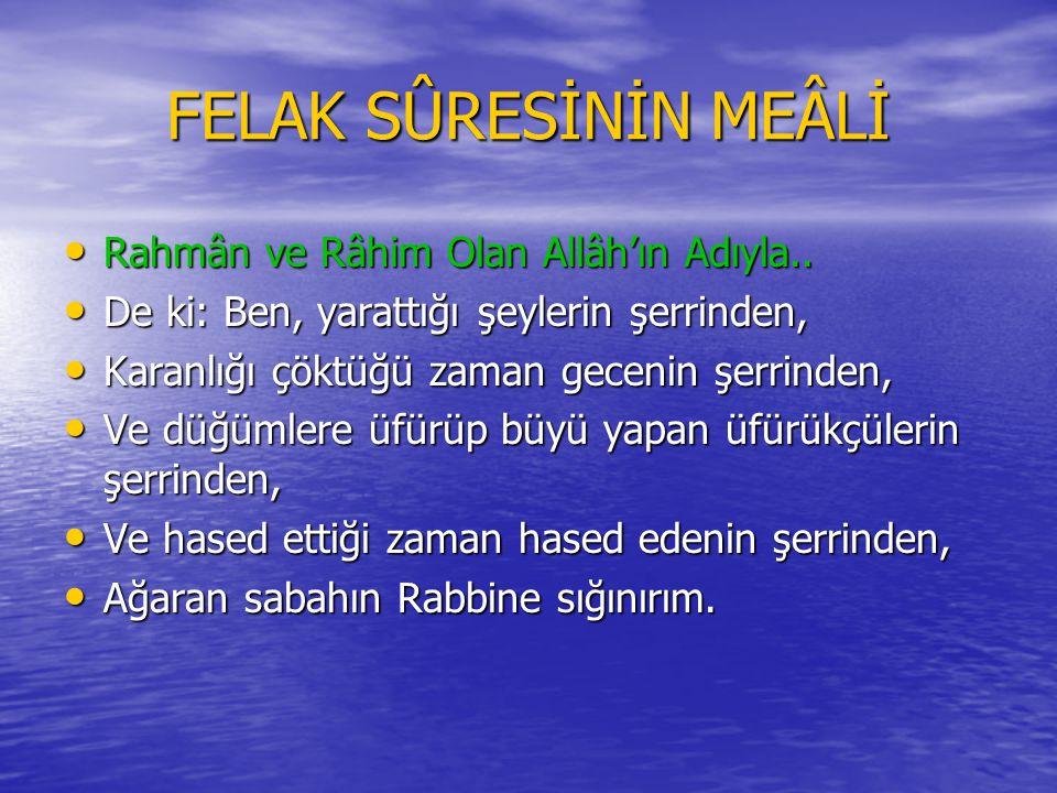FELAK SÛRESİ Bismillâhi'r-Rahmâni'r-Rahîm Bismillâhi'r-Rahmâni'r-Rahîm Kul e'ûzü bi-rabbi'l-felak.