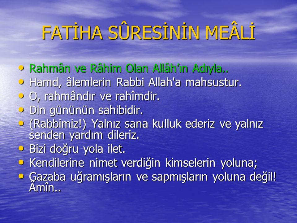 FATİHA SÛRESİ Bismillâhi'r-Rahmâni'r-Rahîm Bismillâhi'r-Rahmâni'r-Rahîm El-hamdü lillâhi rabbi'l-âlemîn.