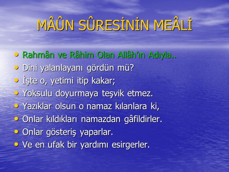MÂÛN SÛRESİ Bismillâhi'r-Rahmâni'r-Rahîm Bismillâhi'r-Rahmâni'r-Rahîm Eraeytellezî yükezzibü bi'd-dîn.