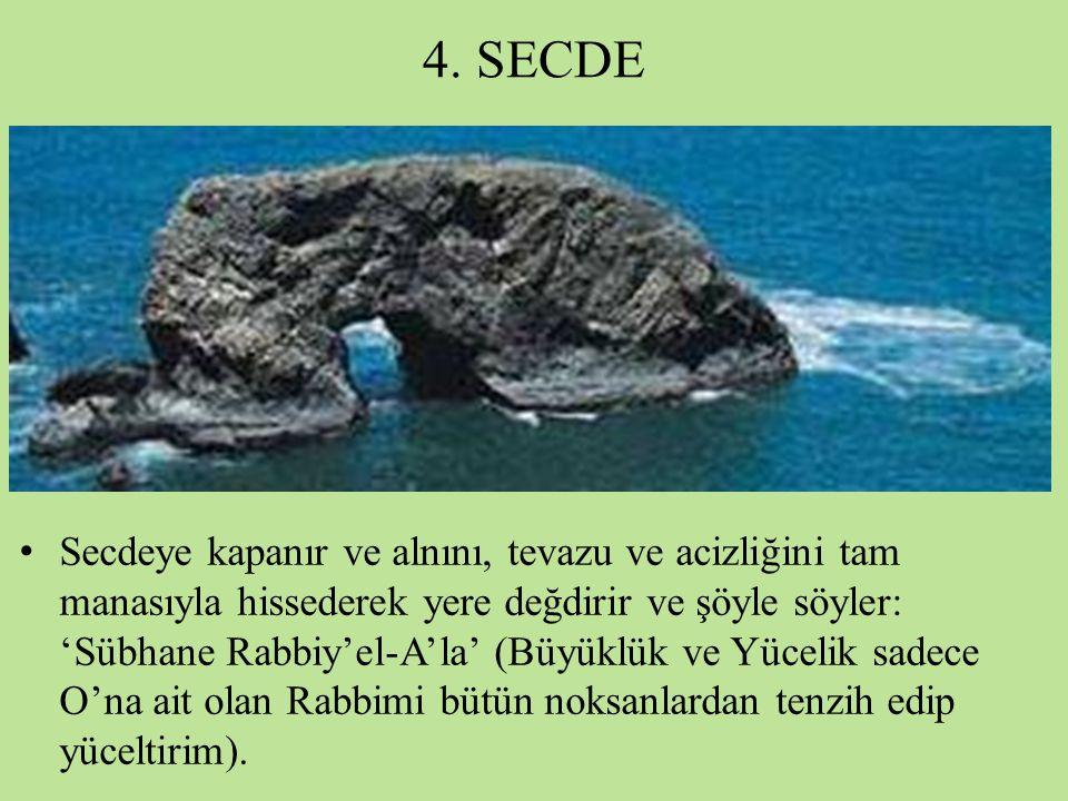 4. SECDE Secdeye kapanır ve alnını, tevazu ve acizliğini tam manasıyla hissederek yere değdirir ve şöyle söyler: 'Sübhane Rabbiy'el-A'la' (Büyüklük ve