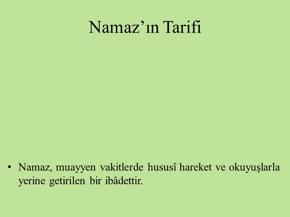 Namaz'ın Tarifi Namaz, muayyen vakitlerde hususî hareket ve okuyuşlarla yerine getirilen bir ibâdettir.