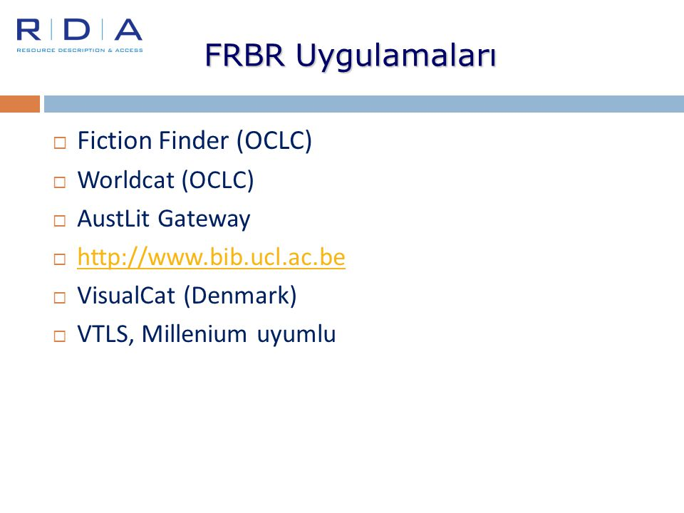 FRBR Uygulamaları  Fiction Finder (OCLC)  Worldcat (OCLC)  AustLit Gateway  http://www.bib.ucl.ac.be http://www.bib.ucl.ac.be  VisualCat (Denmark