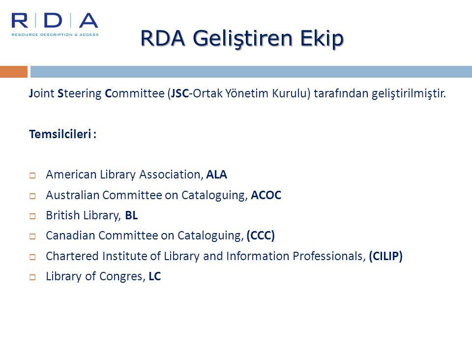 RDA Geliştiren Ekip Joint Steering Committee (JSC-Ortak Yönetim Kurulu) tarafından geliştirilmiştir. Temsilcileri :  American Library Association, AL