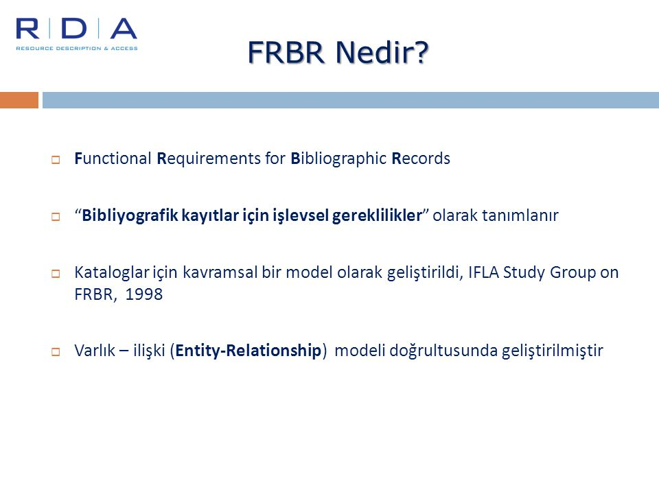 " Functional Requirements for Bibliographic Records  ""Bibliyografik kayıtlar için işlevsel gereklilikler"" olarak tanımlanır  Kataloglar için kavrams"