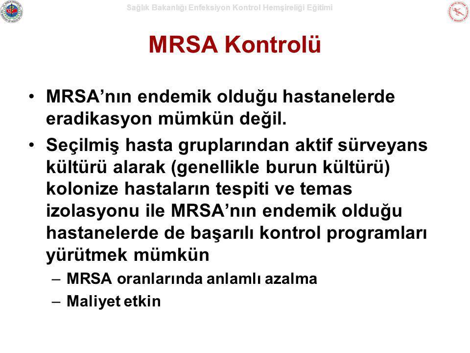 Sağlık Bakanlığı Enfeksiyon Kontrol Hemşireliği Eğitimi MRSA Kontrolü MRSA'nın endemik olduğu hastanelerde eradikasyon mümkün değil. Seçilmiş hasta gr