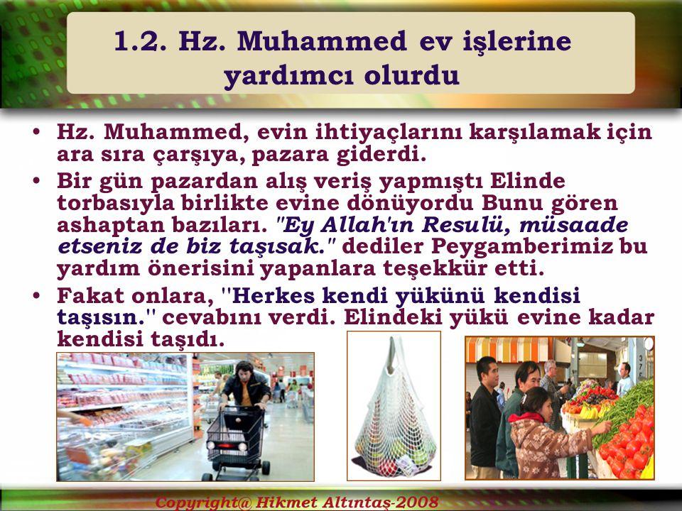 1.2.Hz. Muhammed ev işlerine yardımcı olurdu Hz.
