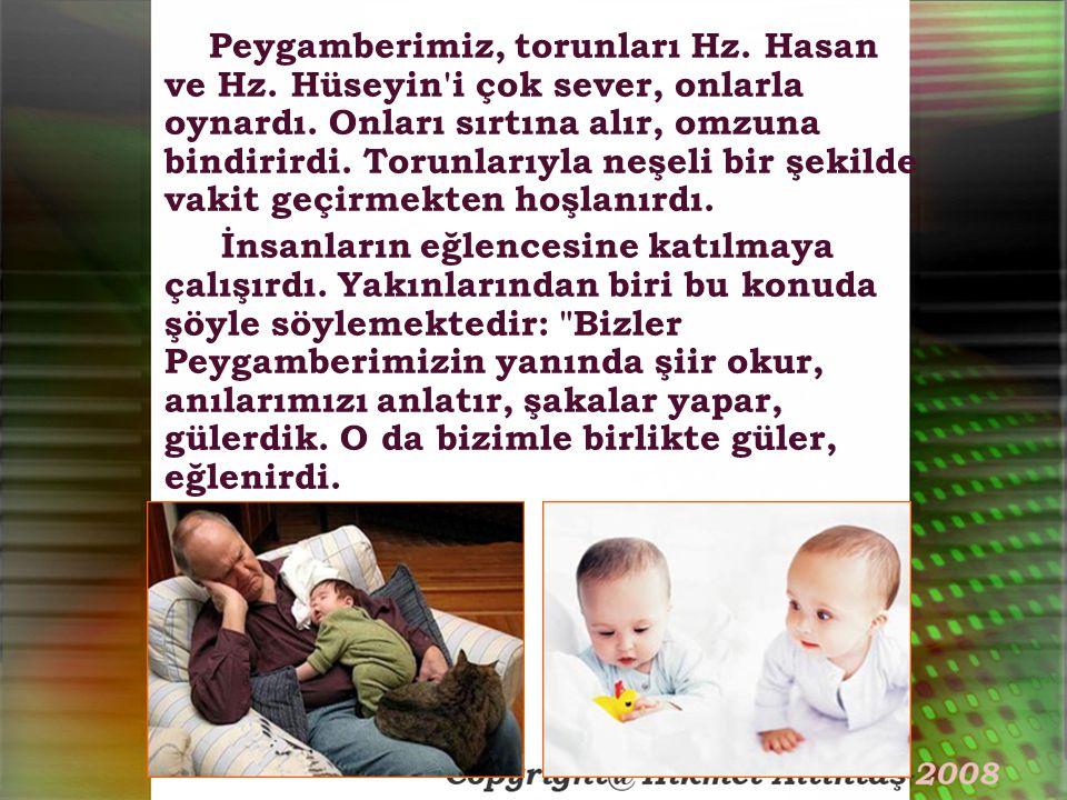 Peygamberimiz, torunları Hz.Hasan ve Hz. Hüseyin i çok sever, onlarla oynardı.
