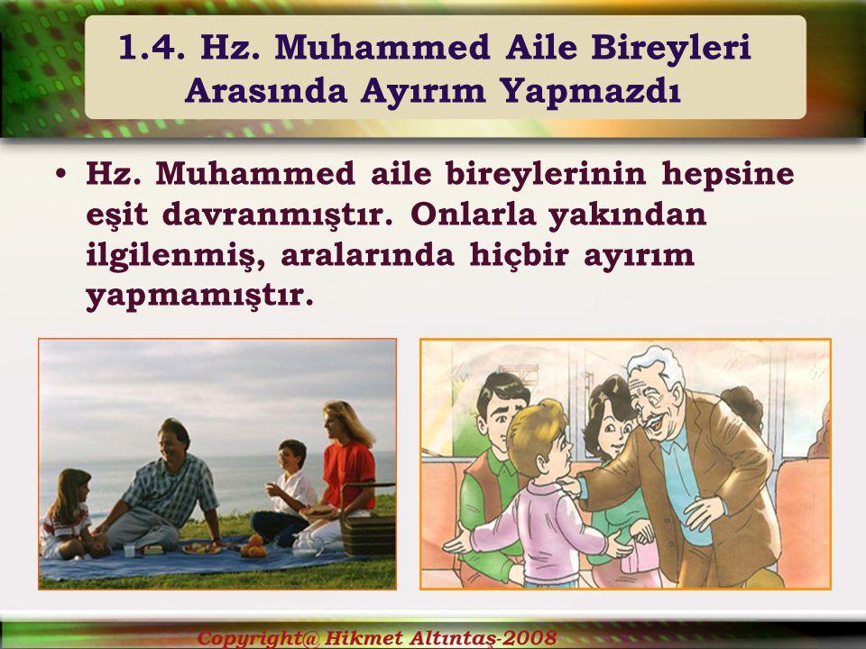 1.4.Hz. Muhammed Aile Bireyleri Arasında Ayırım Yapmazdı Hz.