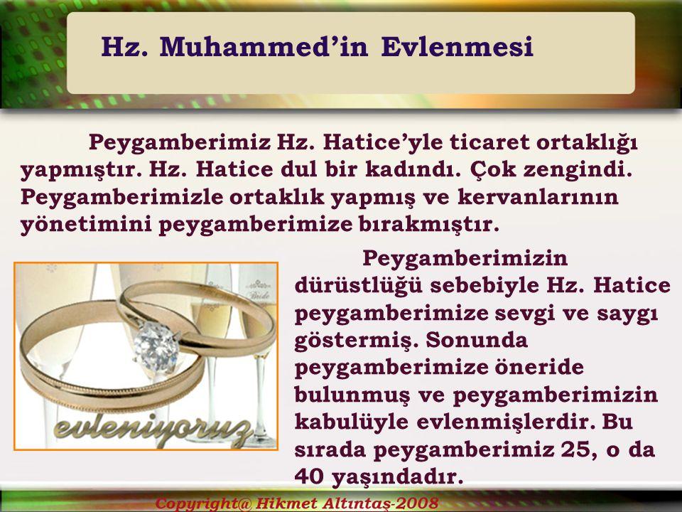 Peygamberimiz Hz.Hatice'yle ticaret ortaklığı yapmıştır.