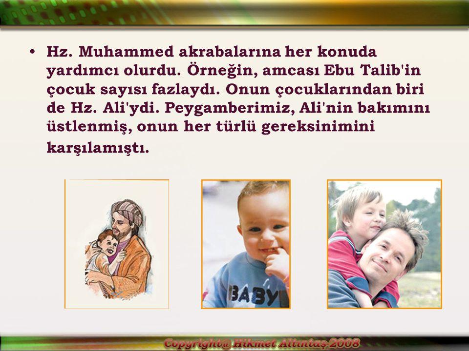 Hz.Muhammed akrabalarına her konuda yardımcı olurdu.