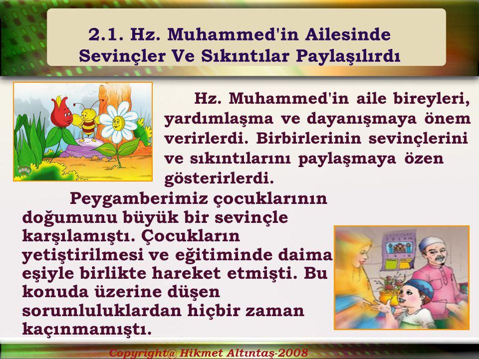 2.1.Hz. Muhammed in Ailesinde Sevinçler Ve Sıkıntılar Paylaşılırdı Hz.