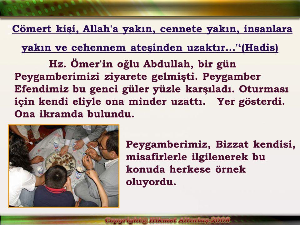 Cömert kişi, Allah a yakın, cennete yakın, insanlara yakın ve cehennem ateşinden uzaktır... '(Hadis) Hz.