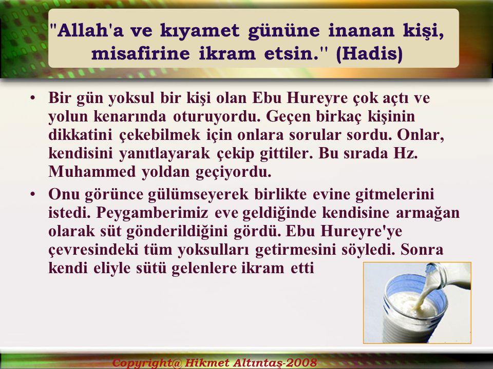 Allah a ve kıyamet gününe inanan kişi, misafirine ikram etsin. (Hadis) Bir gün yoksul bir kişi olan Ebu Hureyre çok açtı ve yolun kenarında oturuyordu.