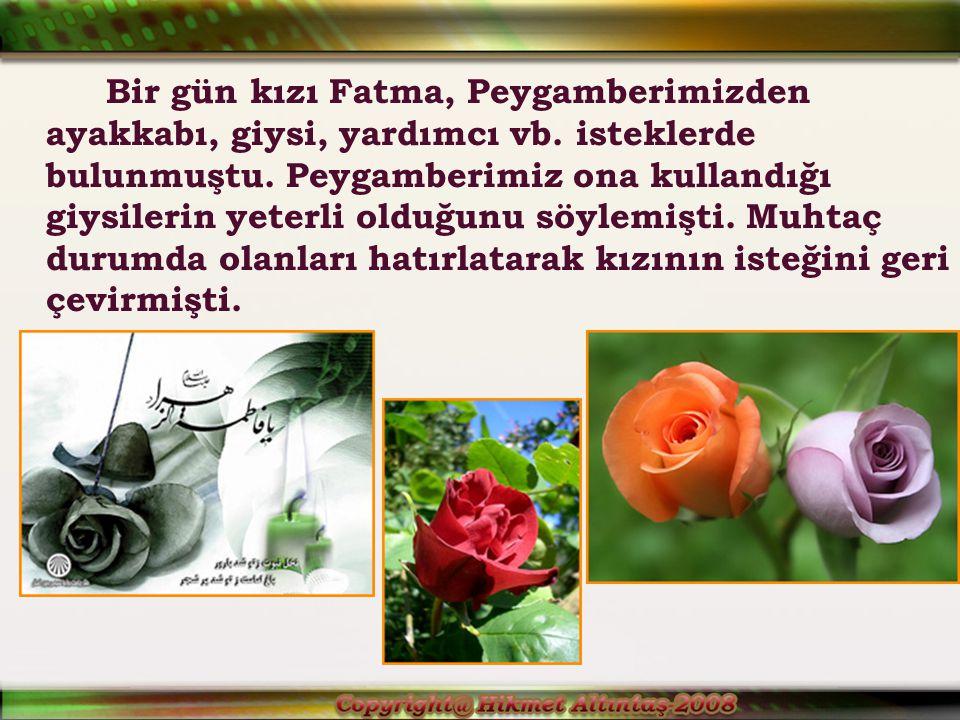 Bir gün kızı Fatma, Peygamberimizden ayakkabı, giysi, yardımcı vb.