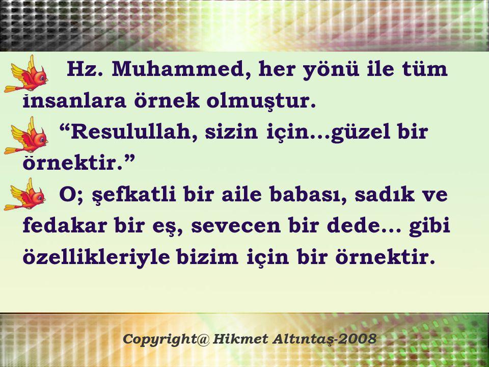 Hz.Muhammed, her yönü ile tüm insanlara örnek olmuştur.