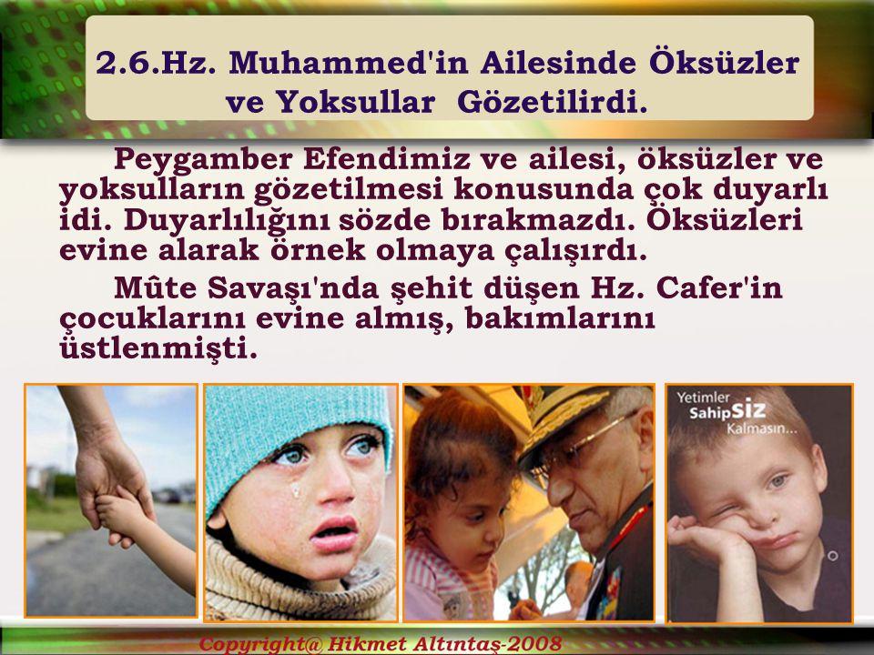 2.6.Hz.Muhammed in Ailesinde Öksüzler ve Yoksullar Gözetilirdi.