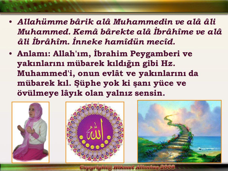 Allahümme bârik alâ Muhammedin ve alâ âli Muhammed.