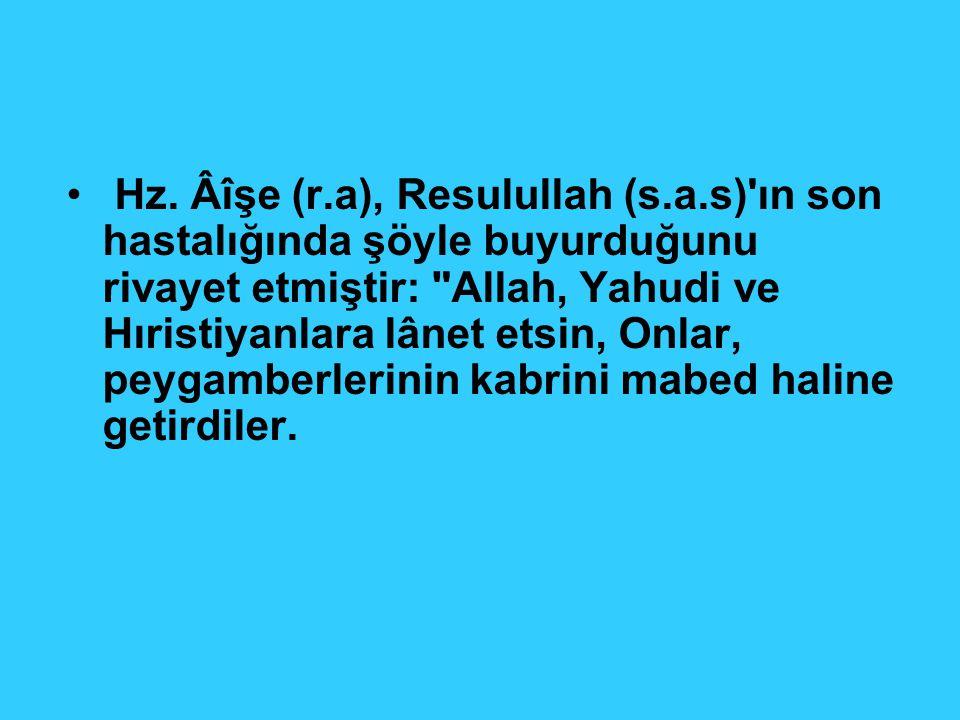 Hz. Âîşe (r.a), Resulullah (s.a.s)'ın son hastalığında şöyle buyurduğunu rivayet etmiştir: