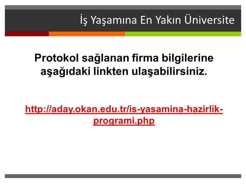 İş Yaşamına En Yakın Üniversite Protokol sağlanan firma bilgilerine aşağıdaki linkten ulaşabilirsiniz. http://aday.okan.edu.tr/is-yasamina-hazirlik- p