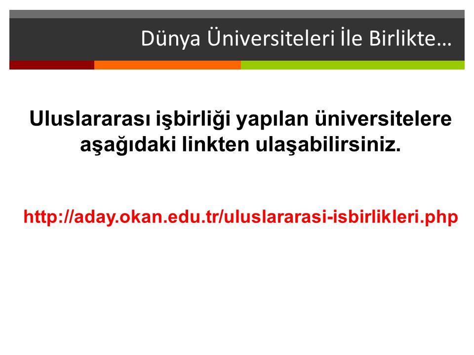 Dünya Üniversiteleri İle Birlikte… Uluslararası işbirliği yapılan üniversitelere aşağıdaki linkten ulaşabilirsiniz. http://aday.okan.edu.tr/uluslarara