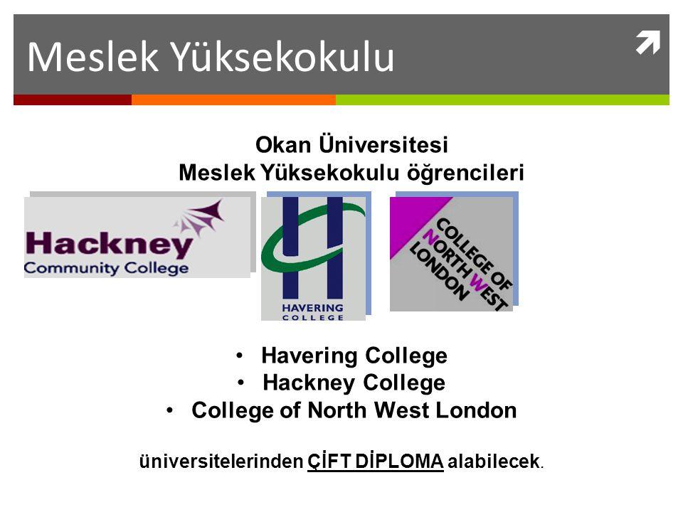 Havering College Hackney College College of North West London üniversitelerinden ÇİFT DİPLOMA alabilecek. Okan Üniversitesi Meslek Yüksekokulu öğrenci