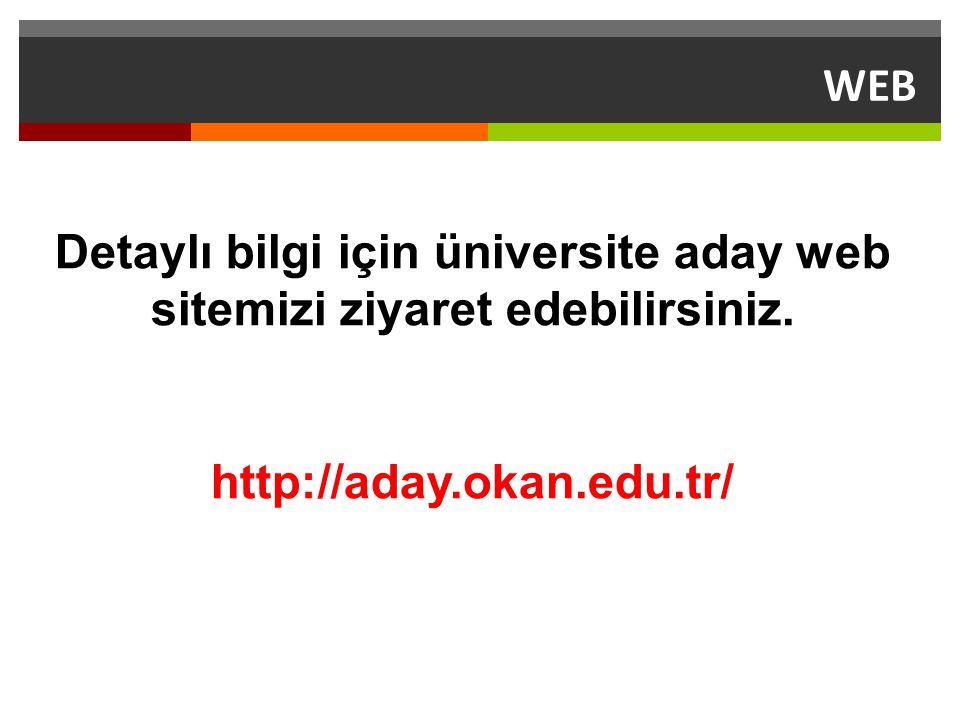 WEB Detaylı bilgi için üniversite aday web sitemizi ziyaret edebilirsiniz. http://aday.okan.edu.tr/