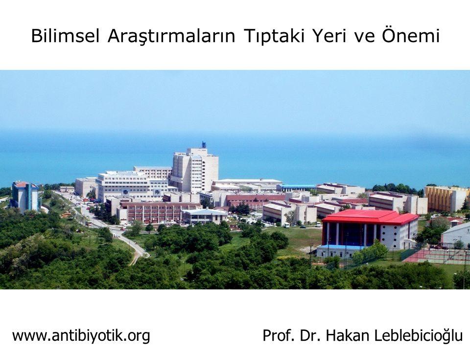 Prof. Dr. Hakan Leblebicioğlu Bilimsel Araştırmaların Tıptaki Yeri ve Önemi www.antibiyotik.org