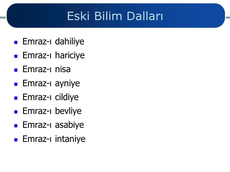 Eski Bilim Dalları Emraz-ı dahiliye Emraz-ı hariciye Emraz-ı nisa Emraz-ı ayniye Emraz-ı cildiye Emraz-ı bevliye Emraz-ı asabiye Emraz-ı intaniye