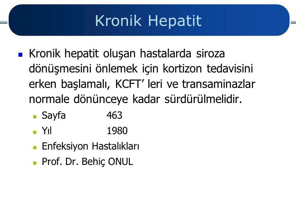 Kronik Hepatit Kronik hepatit oluşan hastalarda siroza dönüşmesini önlemek için kortizon tedavisini erken başlamalı, KCFT' leri ve transaminazlar norm