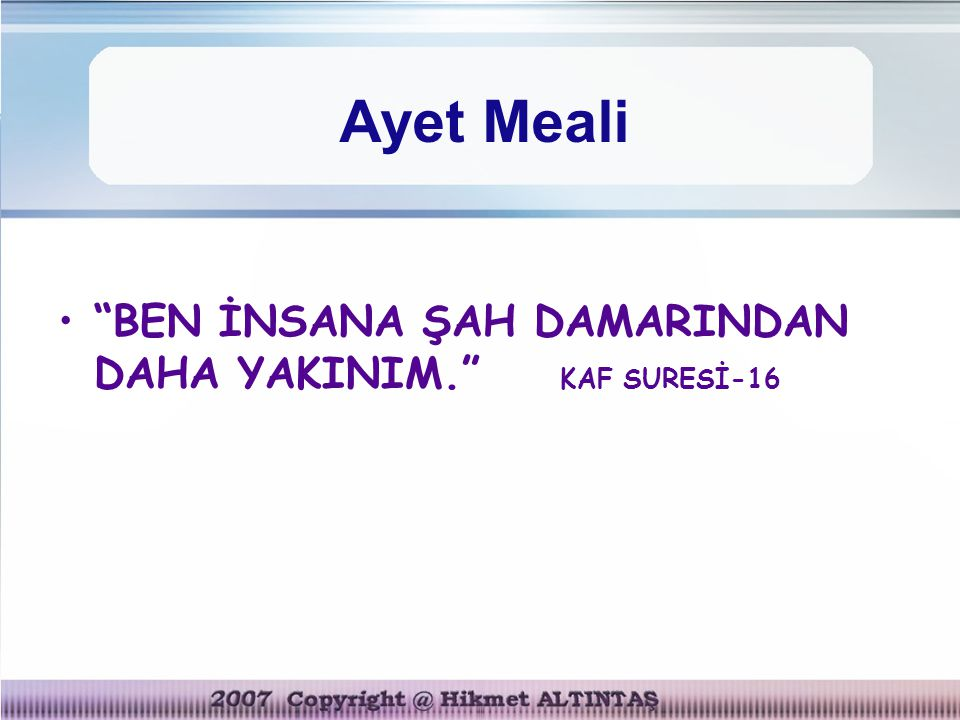 "Ayet Meali ""BEN İNSANA ŞAH DAMARINDAN DAHA YAKINIM."" KAF SURESİ-16"