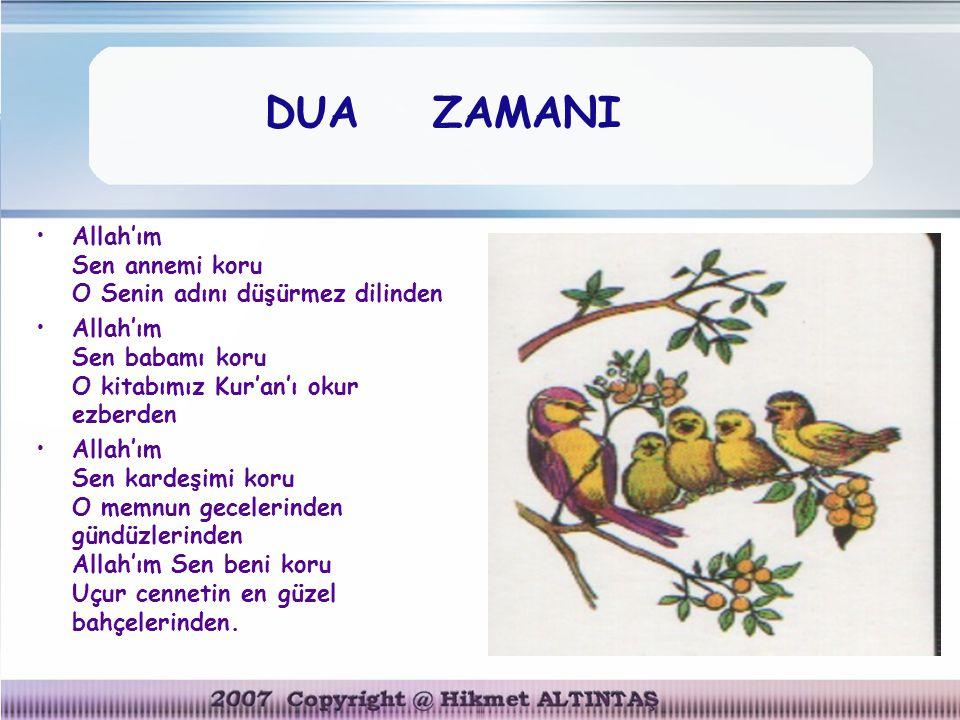 DUA ZAMANI Allah'ım Sen annemi koru O Senin adını düşürmez dilinden Allah'ım Sen babamı koru O kitabımız Kur'an'ı okur ezberden Allah'ım Sen kardeşimi