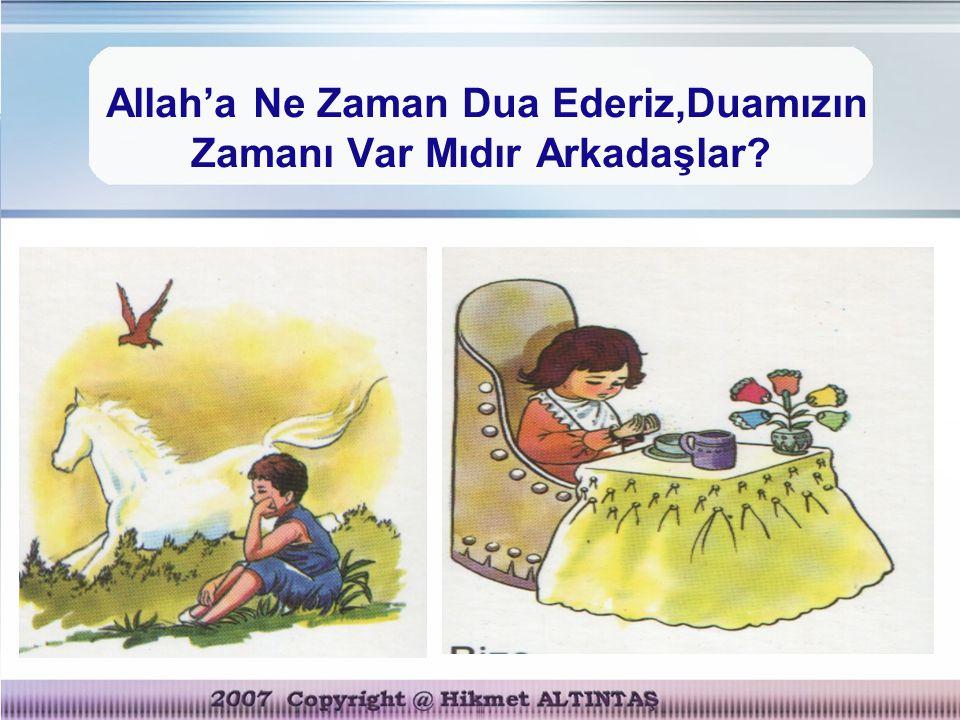 Allah'a Ne Zaman Dua Ederiz,Duamızın Zamanı Var Mıdır Arkadaşlar?