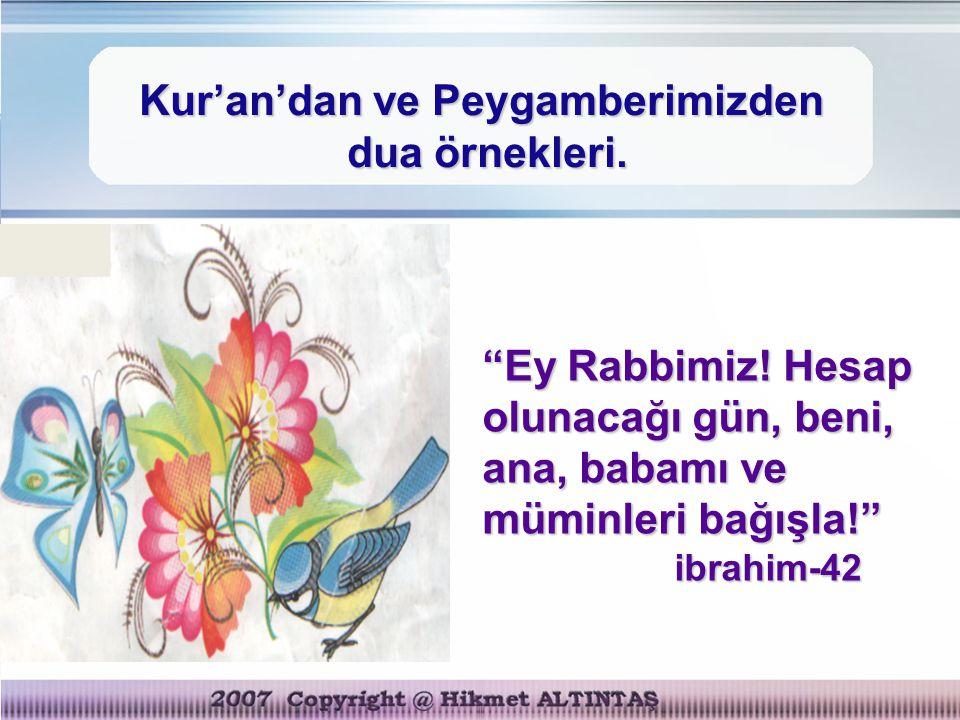 """Kur'an'dan ve Peygamberimizden dua örnekleri. """"Ey Rabbimiz! Hesap olunacağı gün, beni, ana, babamı ve müminleri bağışla!"""" ibrahim-42"""