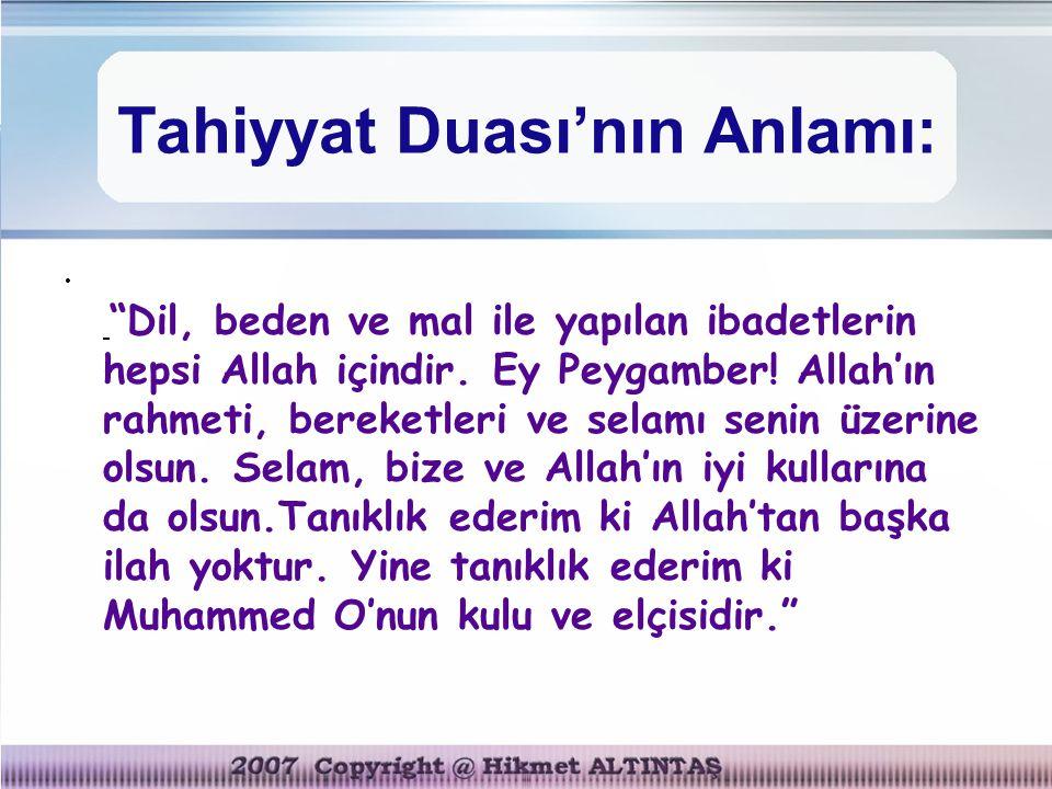 """Tahiyyat Duası'nın Anlamı: """"Dil, beden ve mal ile yapılan ibadetlerin hepsi Allah içindir. Ey Peygamber! Allah'ın rahmeti, bereketleri ve selamı senin"""