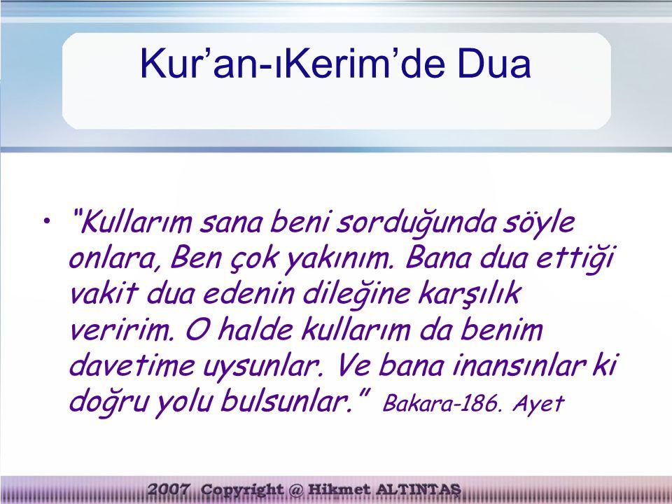 """Kur'an-ıKerim'de Dua """"Kullarım sana beni sorduğunda söyle onlara, Ben çok yakınım. Bana dua ettiği vakit dua edenin dileğine karşılık veririm. O halde"""