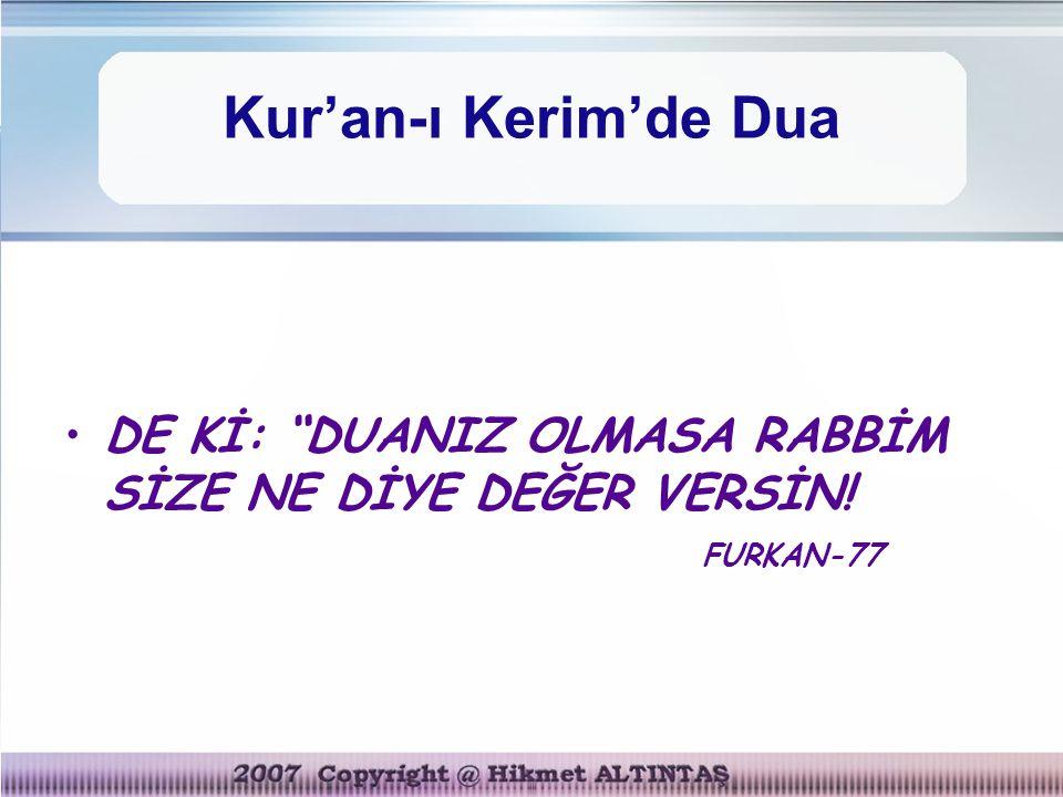 """Kur'an-ı Kerim'de Dua DE Kİ: """"DUANIZ OLMASA RABBİM SİZE NE DİYE DEĞER VERSİN! FURKAN-77"""
