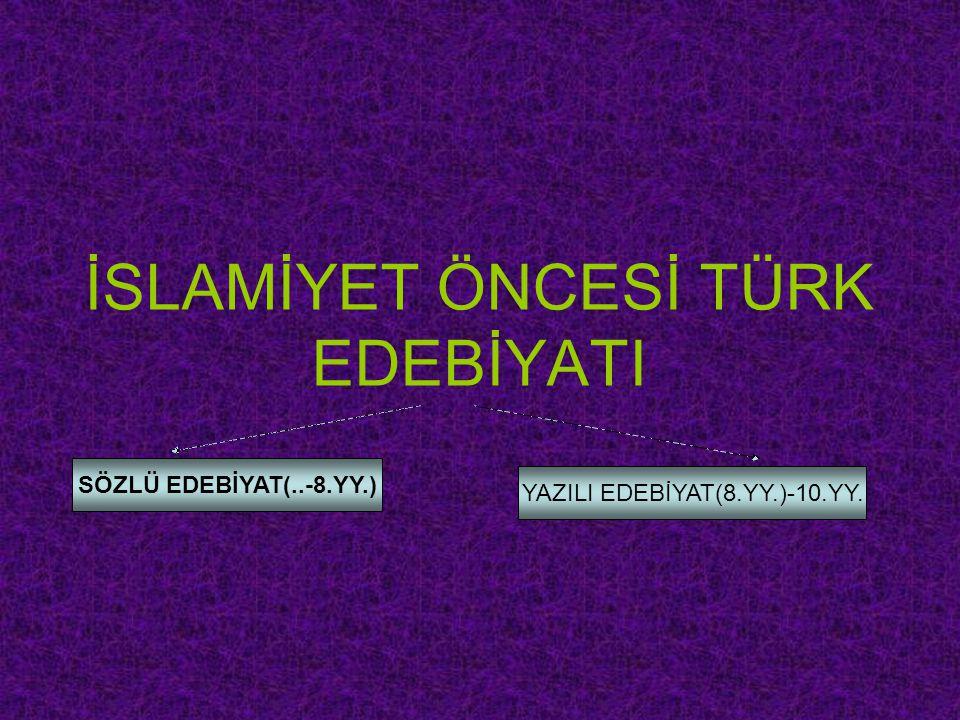 İSLAMİYET ÖNCESİ TÜRK EDEBİYATI SÖZLÜ EDEBİYAT(..-8.YY.) YAZILI EDEBİYAT(8.YY.)-10.YY.