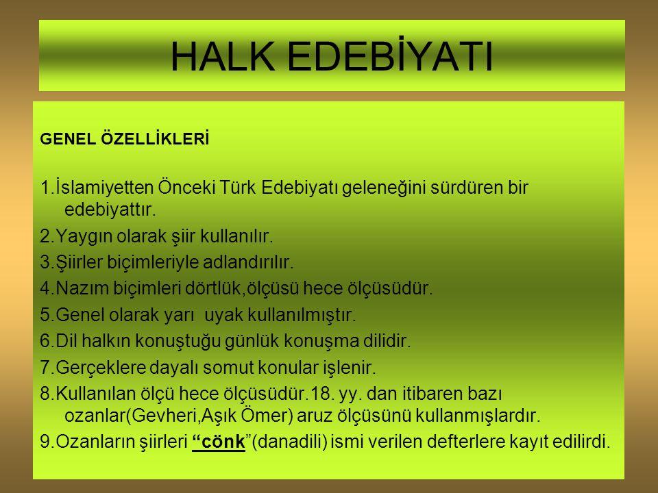 HALK EDEBİYATI GENEL ÖZELLİKLERİ 1.İslamiyetten Önceki Türk Edebiyatı geleneğini sürdüren bir edebiyattır. 2.Yaygın olarak şiir kullanılır. 3.Şiirler