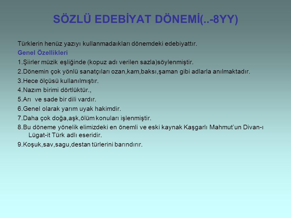 SÖZLÜ EDEBİYAT DÖNEMİ(..-8YY) Türklerin henüz yazıyı kullanmadaıkları dönemdeki edebiyattır. Genel Özellikleri 1.Şiirler müzik eşliğinde (kopuz adı ve