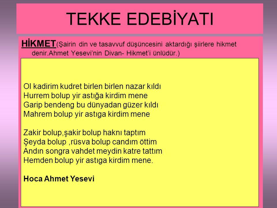 TEKKE EDEBİYATI HİKMET (Şairin din ve tasavvuf düşüncesini aktardığı şiirlere hikmet denir.Ahmet Yesevi'nin Divan- Hikmet'i ünlüdür.) Ol kadirim kudre