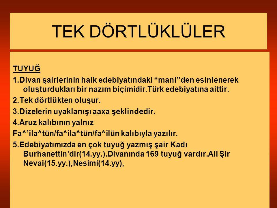 """TUYUĞ 1.Divan şairlerinin halk edebiyatındaki """"mani""""den esinlenerek oluşturdukları bir nazım biçimidir.Türk edebiyatına aittir. 2.Tek dörtlükten oluşu"""