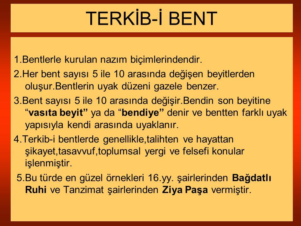 1.Bentlerle kurulan nazım biçimlerindendir. 2.Her bent sayısı 5 ile 10 arasında değişen beyitlerden oluşur.Bentlerin uyak düzeni gazele benzer. 3.Bent