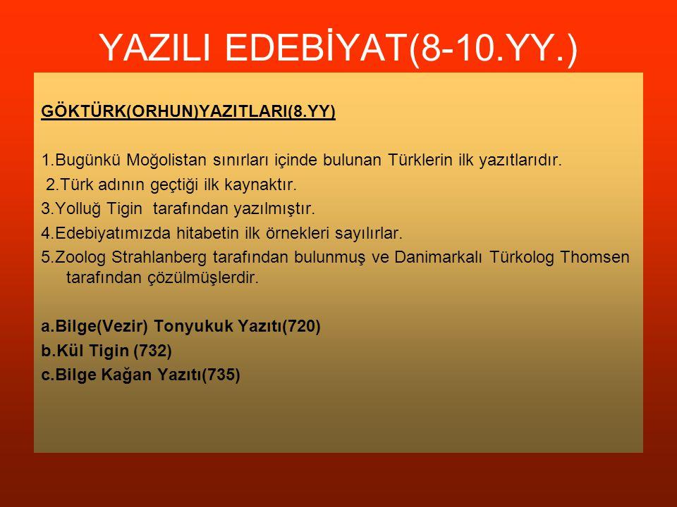YAZILI EDEBİYAT(8-10.YY.) GÖKTÜRK(ORHUN)YAZITLARI(8.YY) 1.Bugünkü Moğolistan sınırları içinde bulunan Türklerin ilk yazıtlarıdır. 2.Türk adının geçtiğ